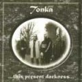 TONKA This Present Darkness