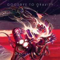GOODBYE TO GRAVITY Mantras Of War